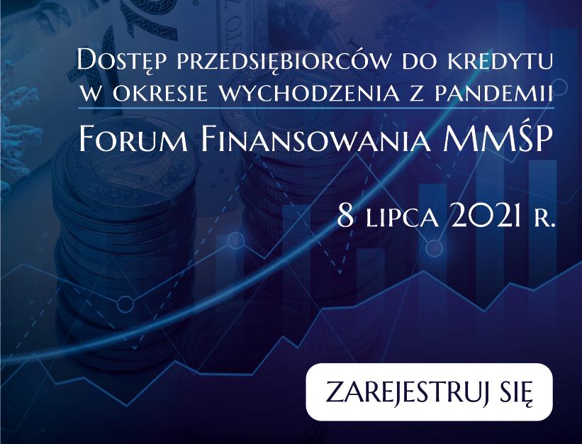 """Forum Finansowania MMŚP pt.""""Dostęp przedsiębiorców dokredytu wokresie wychodzenia zpandemii"""""""